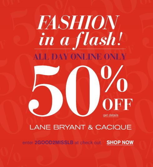 50% OFF FLASH SALE @ LANE BRYANT (TODAY ONLY!)